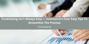 Fundraising Isn't Always Easy — Innovairre's Four Easy Tips To Streamline The Process