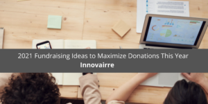 2021 Fundraising Ideas to Maximize Donations This Year With Innovairre
