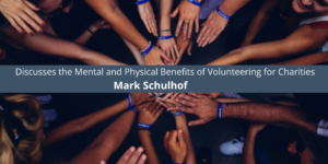 Mark Schulhof Discusses the Mental and Physical Benefits of Volunteering for Charities
